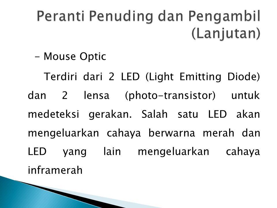 - Mouse Optic Terdiri dari 2 LED (Light Emitting Diode) dan 2 lensa (photo-transistor) untuk medeteksi gerakan.