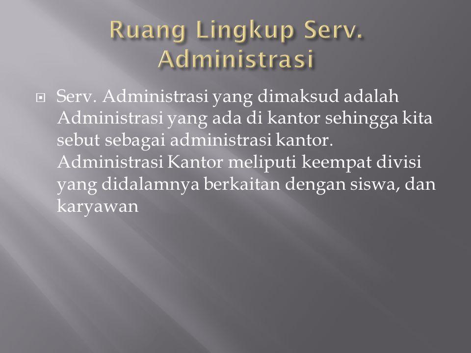  Serv. Administrasi yang dimaksud adalah Administrasi yang ada di kantor sehingga kita sebut sebagai administrasi kantor. Administrasi Kantor meliput