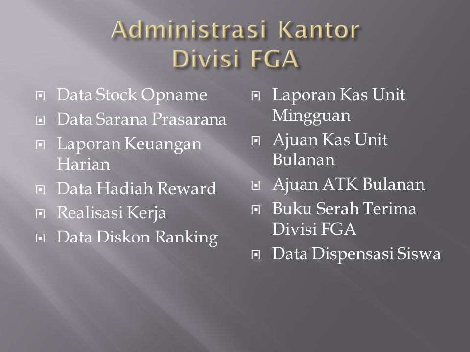  Data Stock Opname  Data Sarana Prasarana  Laporan Keuangan Harian  Data Hadiah Reward  Realisasi Kerja  Data Diskon Ranking  Laporan Kas Unit Mingguan  Ajuan Kas Unit Bulanan  Ajuan ATK Bulanan  Buku Serah Terima Divisi FGA  Data Dispensasi Siswa