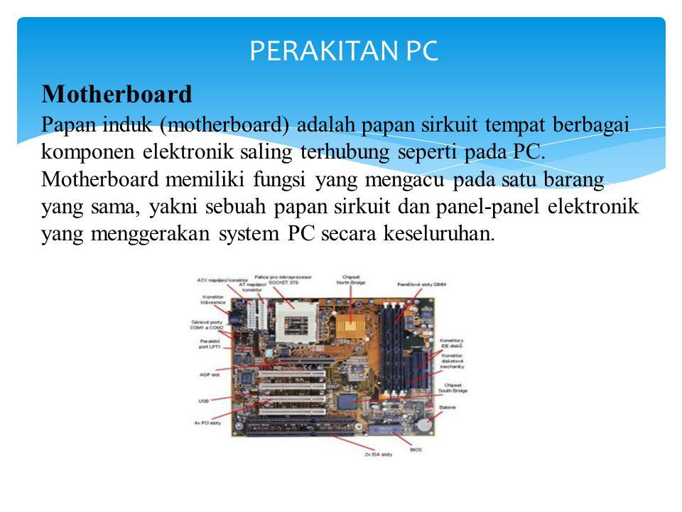 Motherboard Papan induk (motherboard) adalah papan sirkuit tempat berbagai komponen elektronik saling terhubung seperti pada PC.