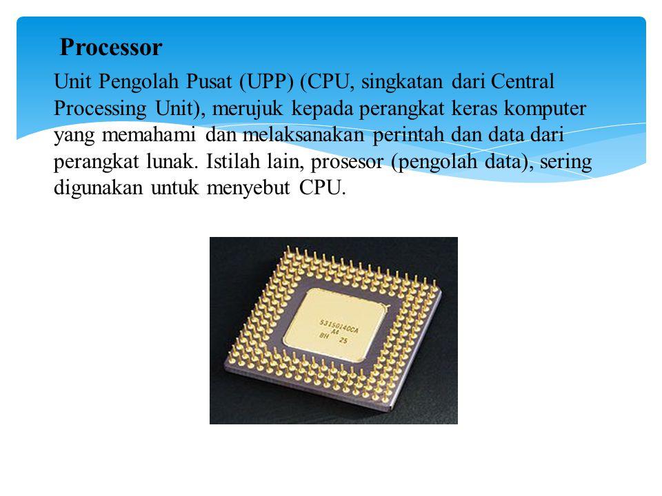 Processor Unit Pengolah Pusat (UPP) (CPU, singkatan dari Central Processing Unit), merujuk kepada perangkat keras komputer yang memahami dan melaksanakan perintah dan data dari perangkat lunak.