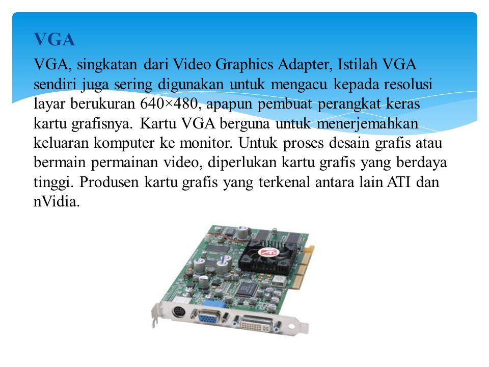 VGA VGA, singkatan dari Video Graphics Adapter, Istilah VGA sendiri juga sering digunakan untuk mengacu kepada resolusi layar berukuran 640×480, apapun pembuat perangkat keras kartu grafisnya.