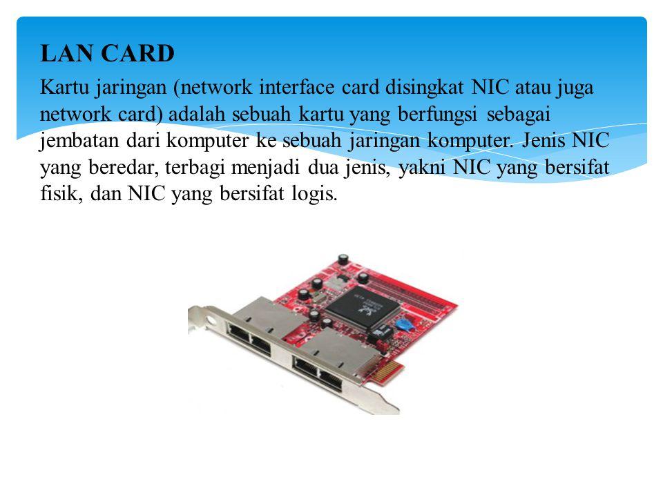 LAN CARD Kartu jaringan (network interface card disingkat NIC atau juga network card) adalah sebuah kartu yang berfungsi sebagai jembatan dari komputer ke sebuah jaringan komputer.