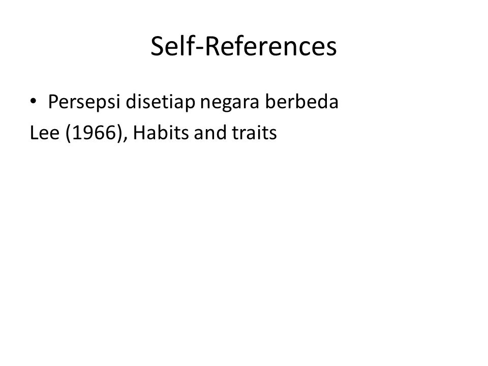 Self-References Persepsi disetiap negara berbeda Lee (1966), Habits and traits