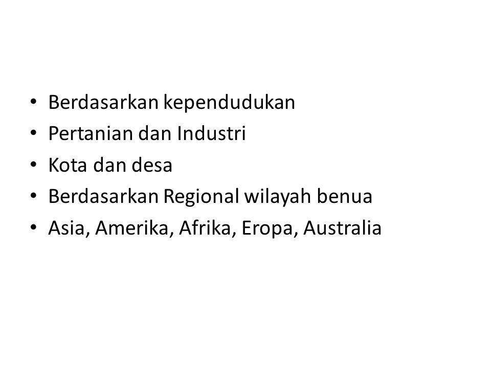 Berdasarkan kependudukan Pertanian dan Industri Kota dan desa Berdasarkan Regional wilayah benua Asia, Amerika, Afrika, Eropa, Australia