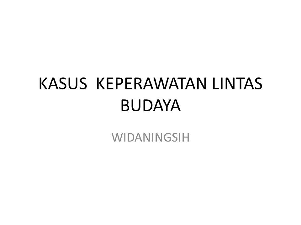KASUS KEPERAWATAN LINTAS BUDAYA WIDANINGSIH