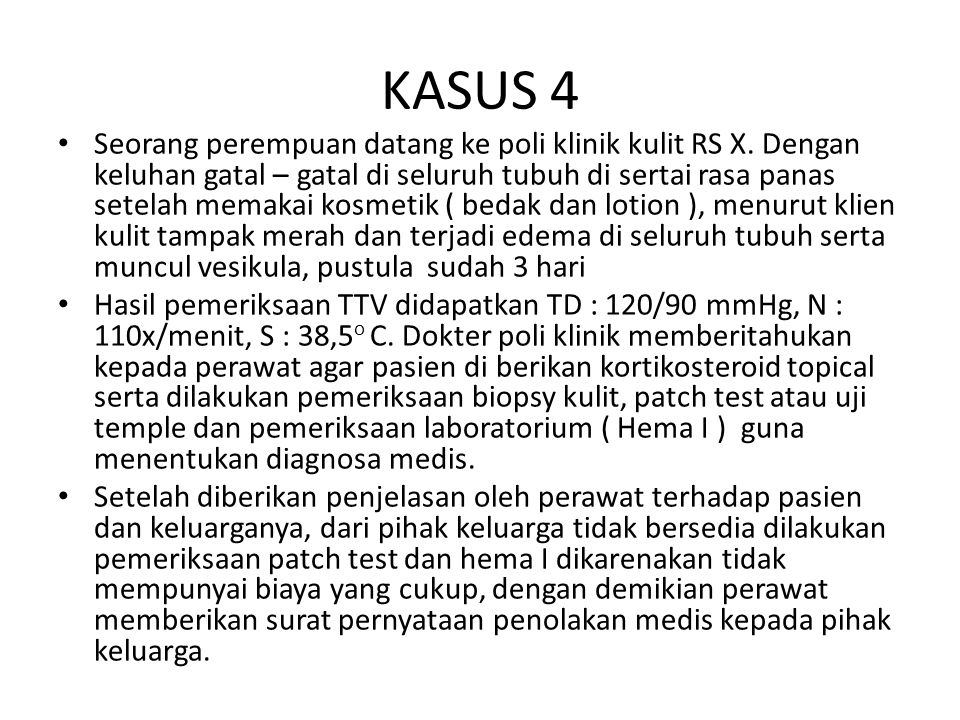 KASUS 4 Seorang perempuan datang ke poli klinik kulit RS X.