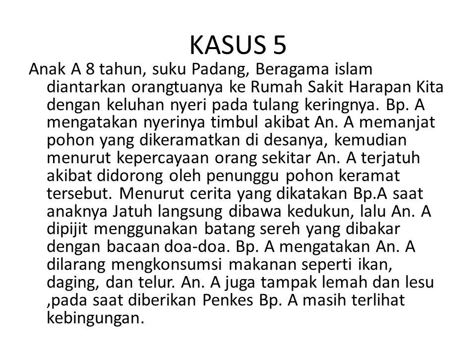 KASUS 5 Anak A 8 tahun, suku Padang, Beragama islam diantarkan orangtuanya ke Rumah Sakit Harapan Kita dengan keluhan nyeri pada tulang keringnya. Bp.