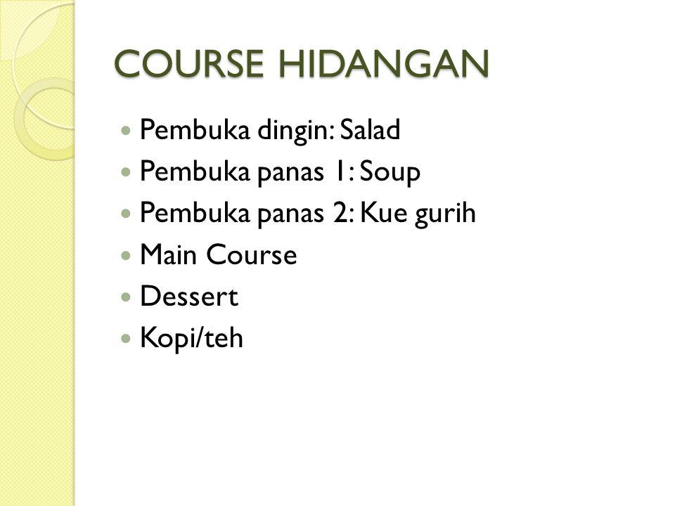 COURSE HIDANGAN Pembuka dingin: Salad Pembuka panas 1: Soup Pembuka panas 2: Kue gurih Main Course Dessert Kopi/teh