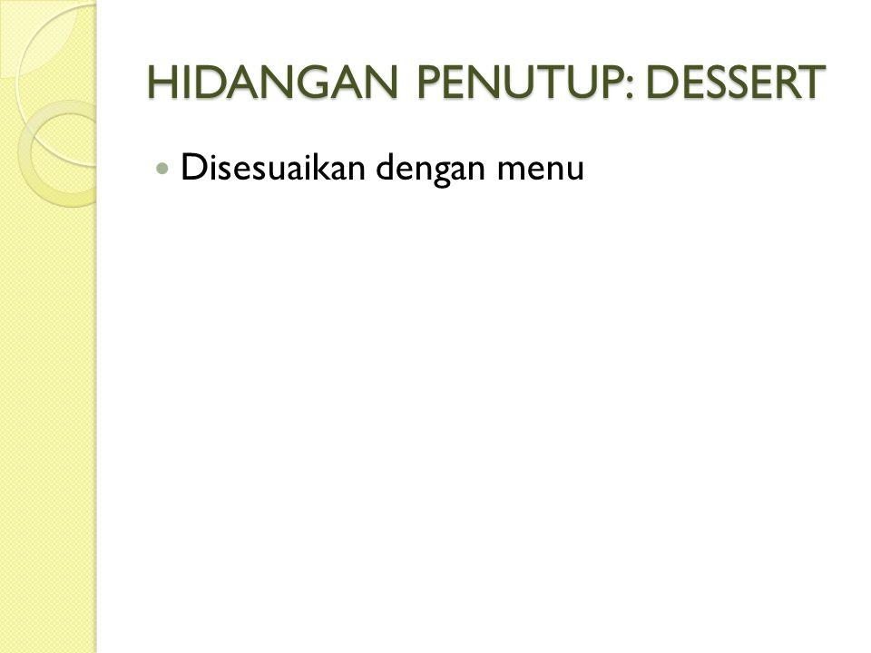 HIDANGAN PENUTUP: DESSERT Disesuaikan dengan menu