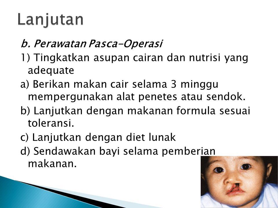 b. Perawatan Pasca-Operasi 1) Tingkatkan asupan cairan dan nutrisi yang adequate a) Berikan makan cair selama 3 minggu mempergunakan alat penetes atau