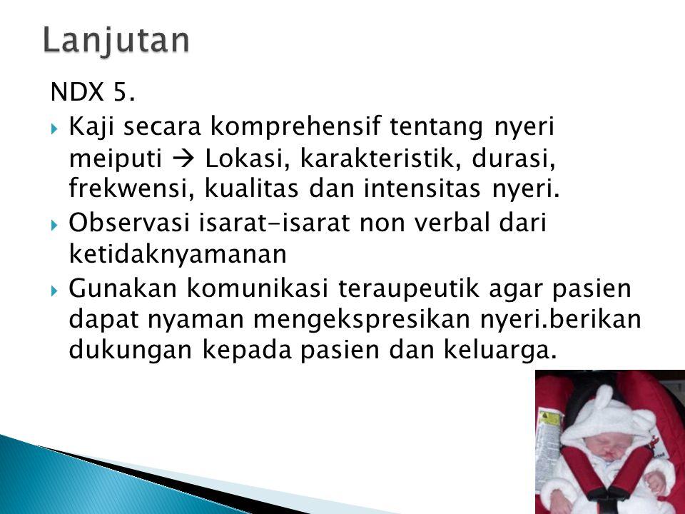 NDX 5.  Kaji secara komprehensif tentang nyeri meiputi  Lokasi, karakteristik, durasi, frekwensi, kualitas dan intensitas nyeri.  Observasi isarat-