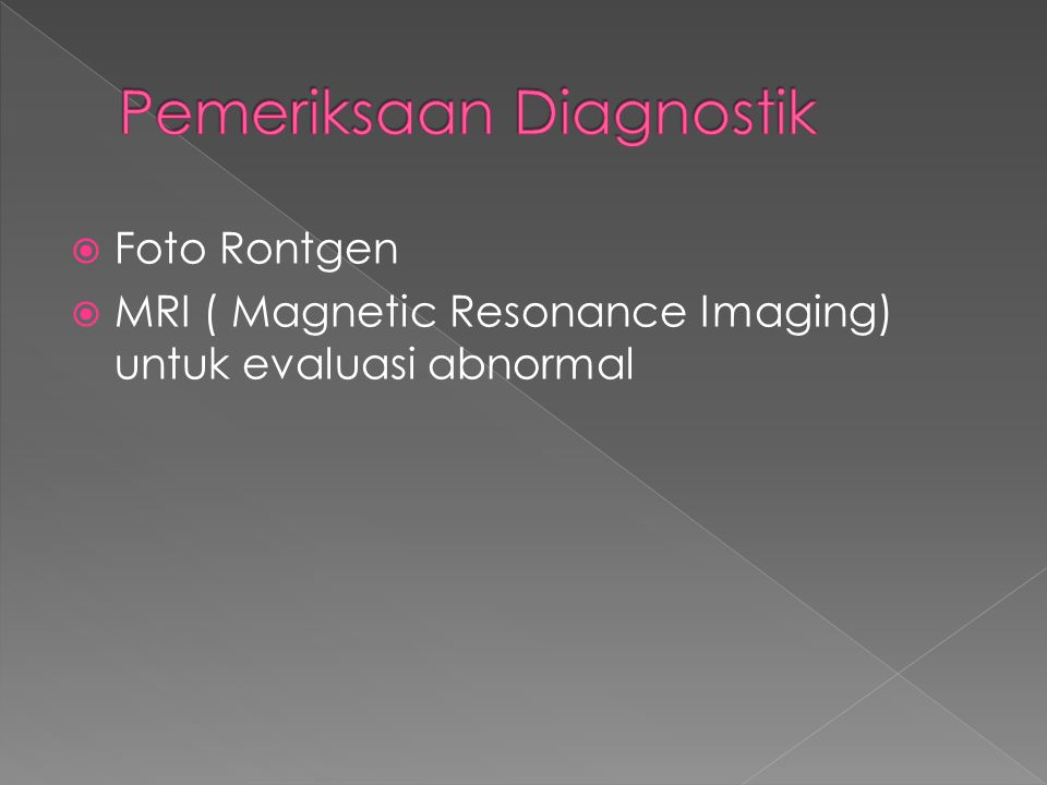  Foto Rontgen  MRI ( Magnetic Resonance Imaging) untuk evaluasi abnormal
