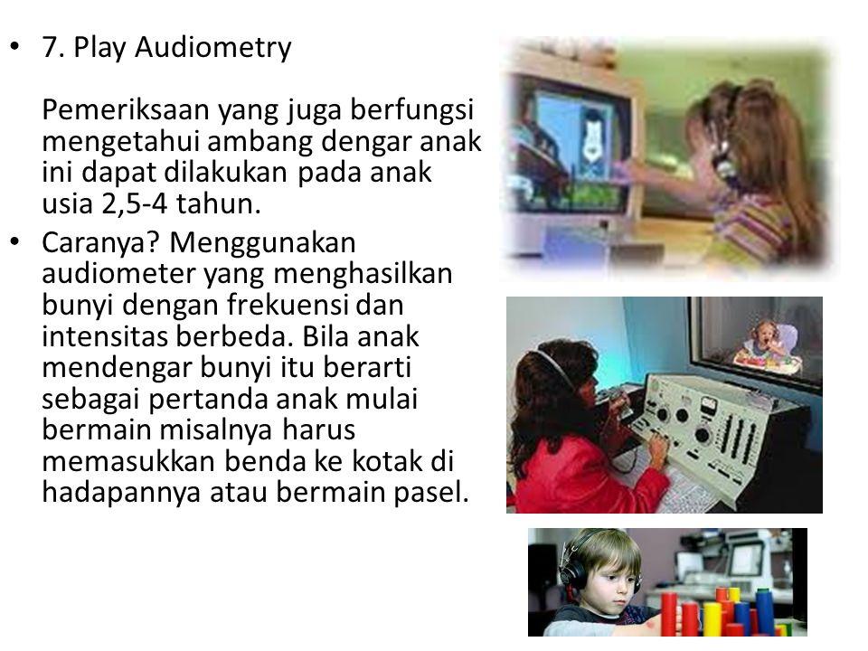 7. Play Audiometry Pemeriksaan yang juga berfungsi mengetahui ambang dengar anak ini dapat dilakukan pada anak usia 2,5-4 tahun. Caranya? Menggunakan