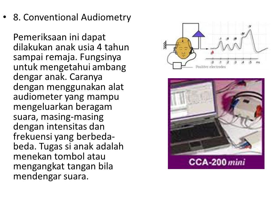 8. Conventional Audiometry Pemeriksaan ini dapat dilakukan anak usia 4 tahun sampai remaja. Fungsinya untuk mengetahui ambang dengar anak. Caranya den