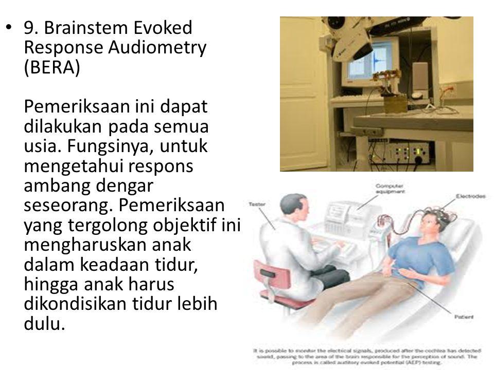 9. Brainstem Evoked Response Audiometry (BERA) Pemeriksaan ini dapat dilakukan pada semua usia. Fungsinya, untuk mengetahui respons ambang dengar sese