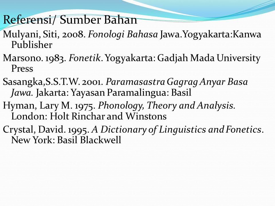 Referensi/ Sumber Bahan Mulyani, Siti, 2008. Fonologi Bahasa Jawa.Yogyakarta:Kanwa Publisher Marsono. 1983. Fonetik. Yogyakarta: Gadjah Mada Universit