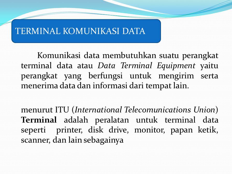 Komunikasi data membutuhkan suatu perangkat terminal data atau Data Terminal Equipment yaitu perangkat yang berfungsi untuk mengirim serta menerima da