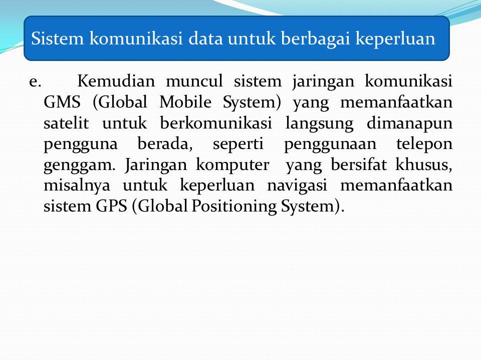 e. Kemudian muncul sistem jaringan komunikasi GMS (Global Mobile System) yang memanfaatkan satelit untuk berkomunikasi langsung dimanapun pengguna ber