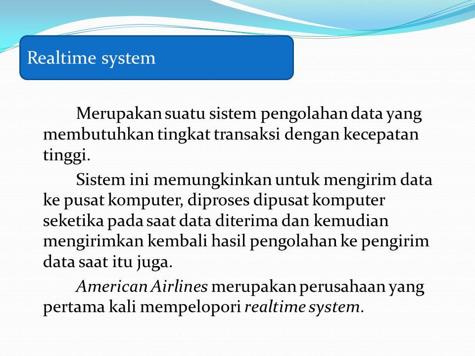 Merupakan suatu sistem pengolahan data yang membutuhkan tingkat transaksi dengan kecepatan tinggi. Sistem ini memungkinkan untuk mengirim data ke pusa