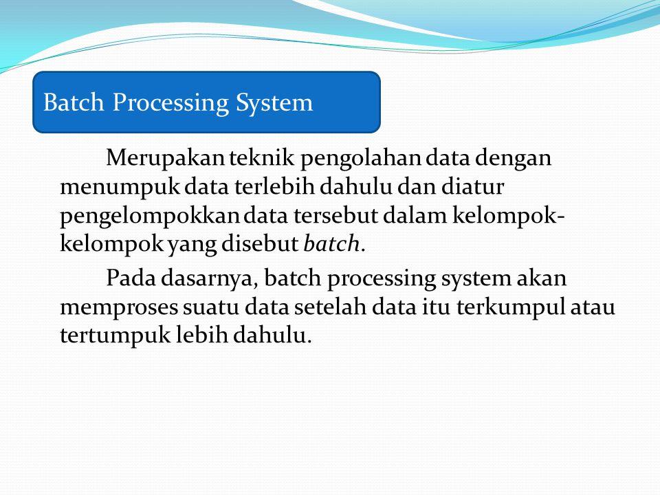 Merupakan teknik pengolahan data dengan menumpuk data terlebih dahulu dan diatur pengelompokkan data tersebut dalam kelompok- kelompok yang disebut ba