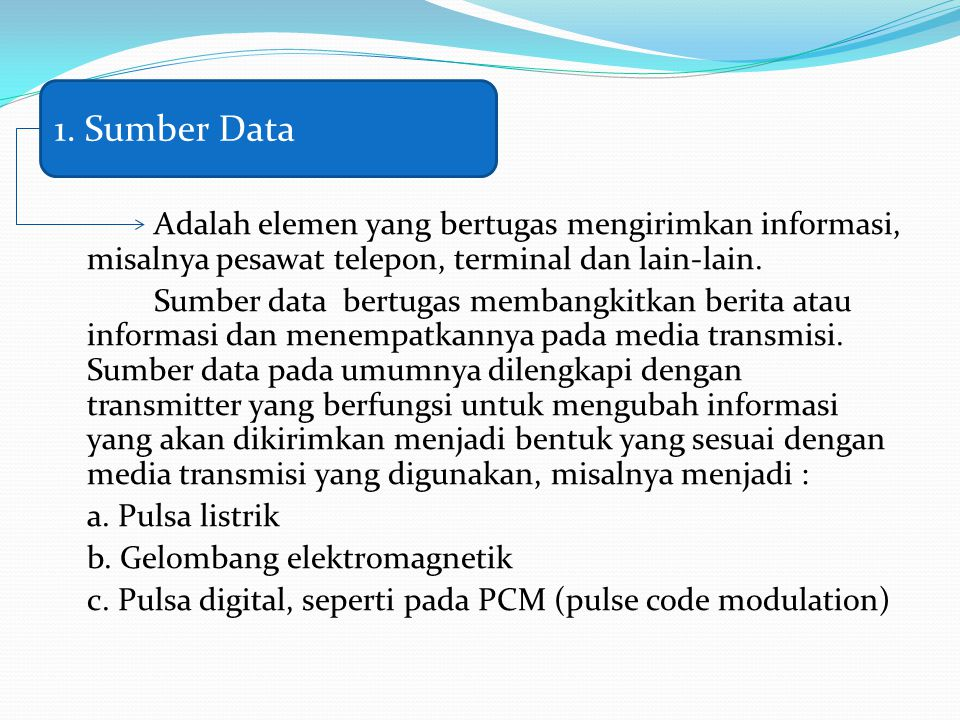 Contoh : Modem dapat berfungsi sebagai transmitter yaitu perangkat yang bertugas untuk menyalurkan digital bitstream dari PC sebagai sumber data menjadi sinyal analog yang dapat dikirimkan jaringan telepon biasa menuju ke tujuan pengiriman.