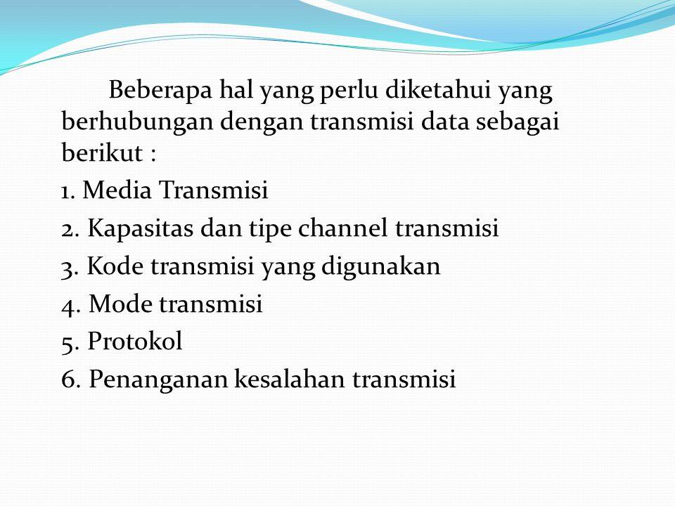 Beberapa hal yang perlu diketahui yang berhubungan dengan transmisi data sebagai berikut : 1. Media Transmisi 2. Kapasitas dan tipe channel transmisi