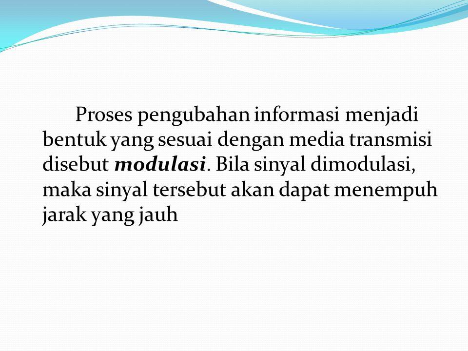 Proses pengubahan informasi menjadi bentuk yang sesuai dengan media transmisi disebut modulasi. Bila sinyal dimodulasi, maka sinyal tersebut akan dapa