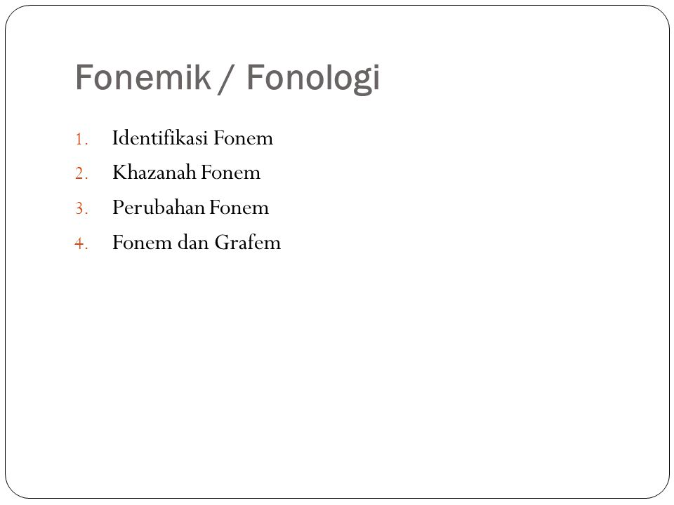 Fonemik / Fonologi 1. Identifikasi Fonem 2. Khazanah Fonem 3. Perubahan Fonem 4. Fonem dan Grafem
