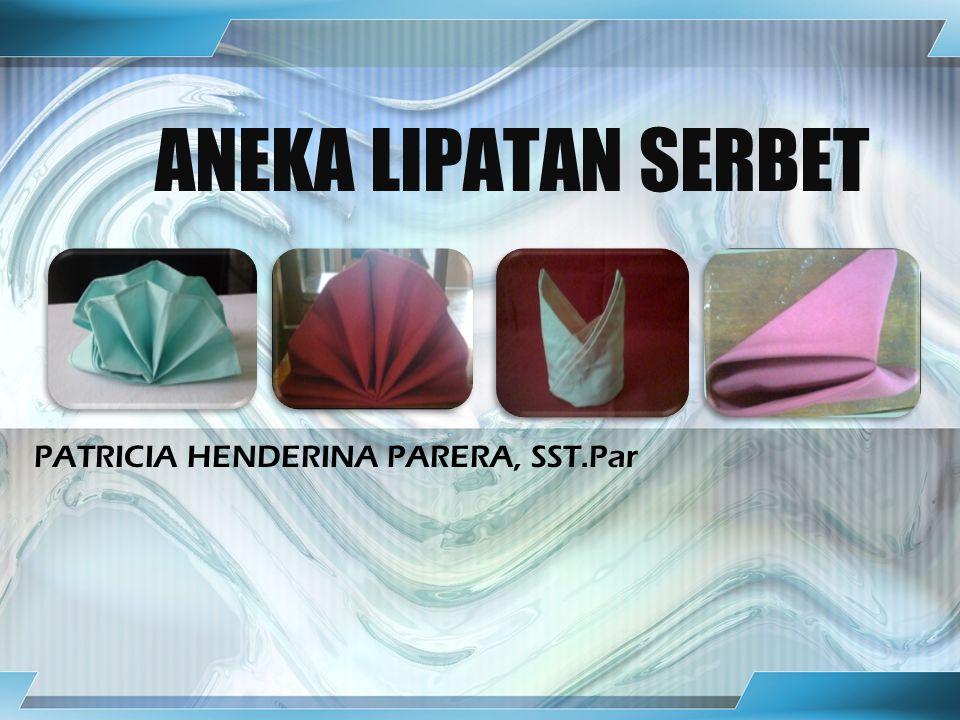 ANEKA LIPATAN SERBET PATRICIA HENDERINA PARERA, SST.Par