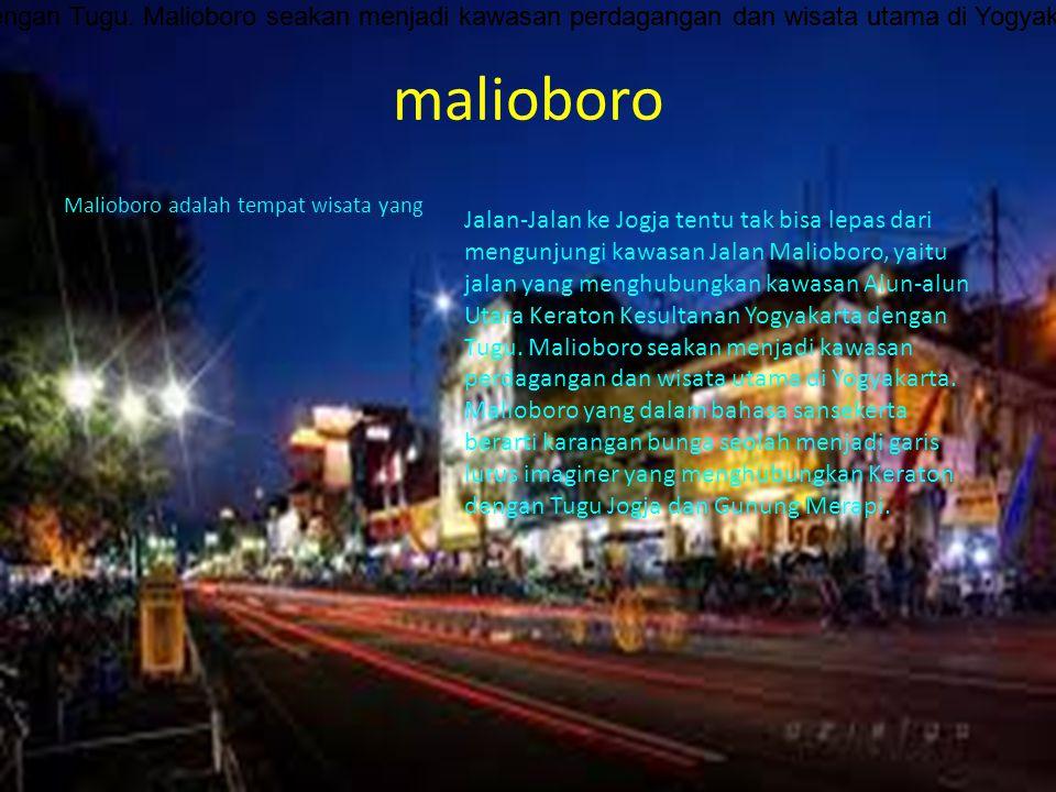 malioboro Malioboro adalah tempat wisata yang Jalan-Jalan ke Jogja tentu tak bisa lepas dari mengunjungi kawasan Jalan Malioboro, yaitu jalan yang men