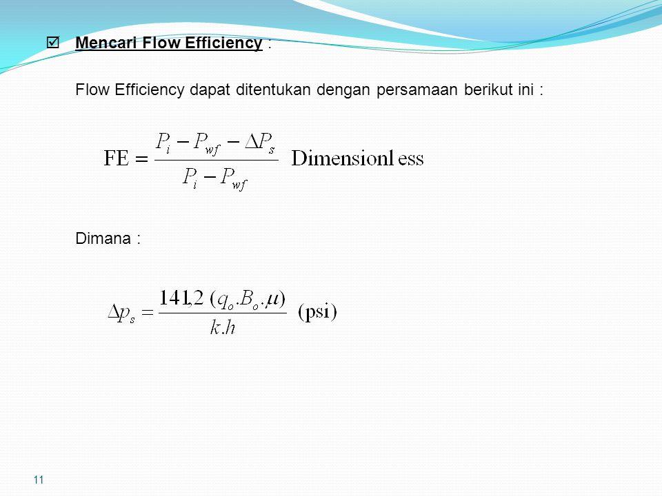 11  Mencari Flow Efficiency : Flow Efficiency dapat ditentukan dengan persamaan berikut ini : Dimana :