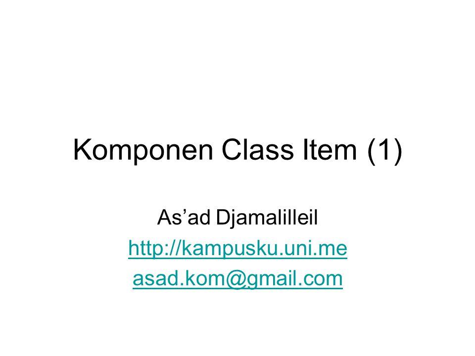 Komponen Class Item (1) As'ad Djamalilleil http://kampusku.uni.me asad.kom@gmail.com
