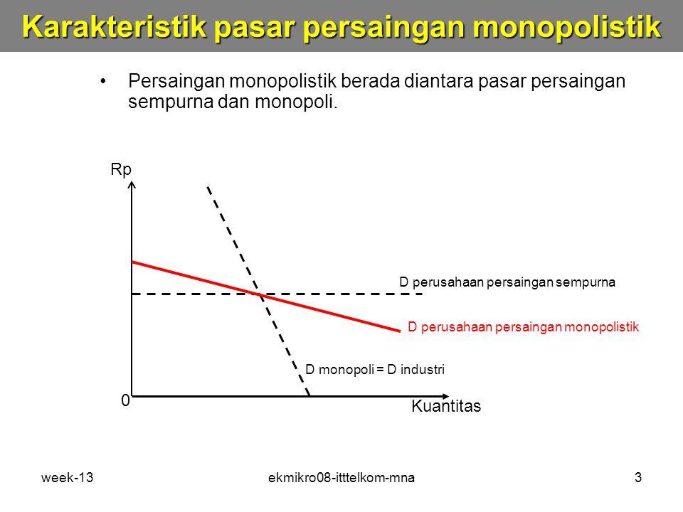 week-13ekmikro08-itttelkom-mna3 Persaingan monopolistik berada diantara pasar persaingan sempurna dan monopoli.