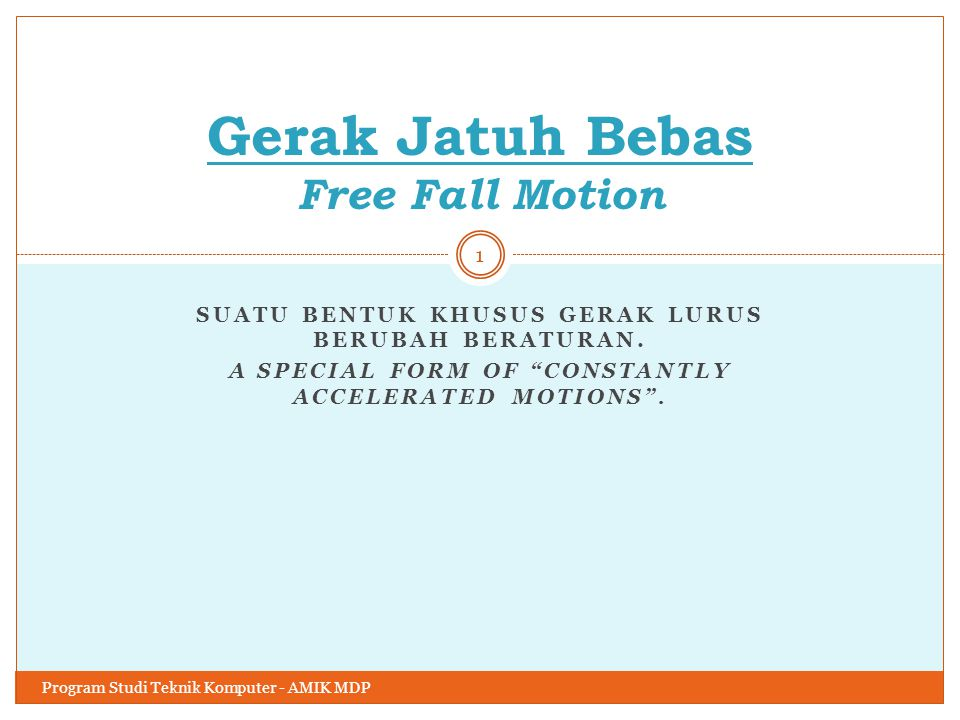 "SUATU BENTUK KHUSUS GERAK LURUS BERUBAH BERATURAN. A SPECIAL FORM OF ""CONSTANTLY ACCELERATED MOTIONS"". Gerak Jatuh Bebas Free Fall Motion Program Stud"