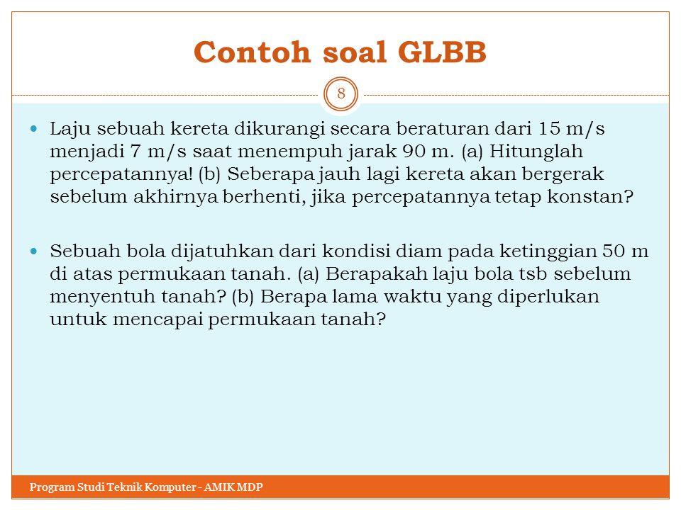 Contoh soal GLBB Laju sebuah kereta dikurangi secara beraturan dari 15 m/s menjadi 7 m/s saat menempuh jarak 90 m. (a) Hitunglah percepatannya! (b) Se