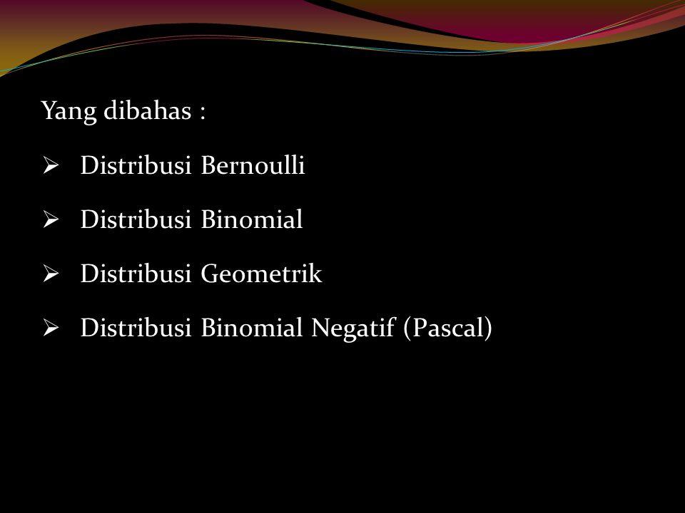 13 Beberapa distribusi yang dilandasi oleh proses Bernoulli adalah : rDrDistribusi binomial, rDrDistribusi geometrik, rDrDistribusi hipergeometrik.