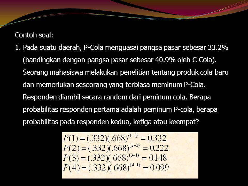 Contoh soal: 1. Pada suatu daerah, P-Cola menguasai pangsa pasar sebesar 33.2% (bandingkan dengan pangsa pasar sebesar 40.9% oleh C-Cola). Seorang mah