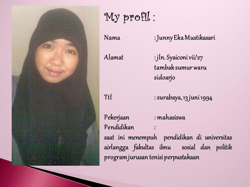 My profil : Nama: Junny Eka Mustikasari Alamat: jln.
