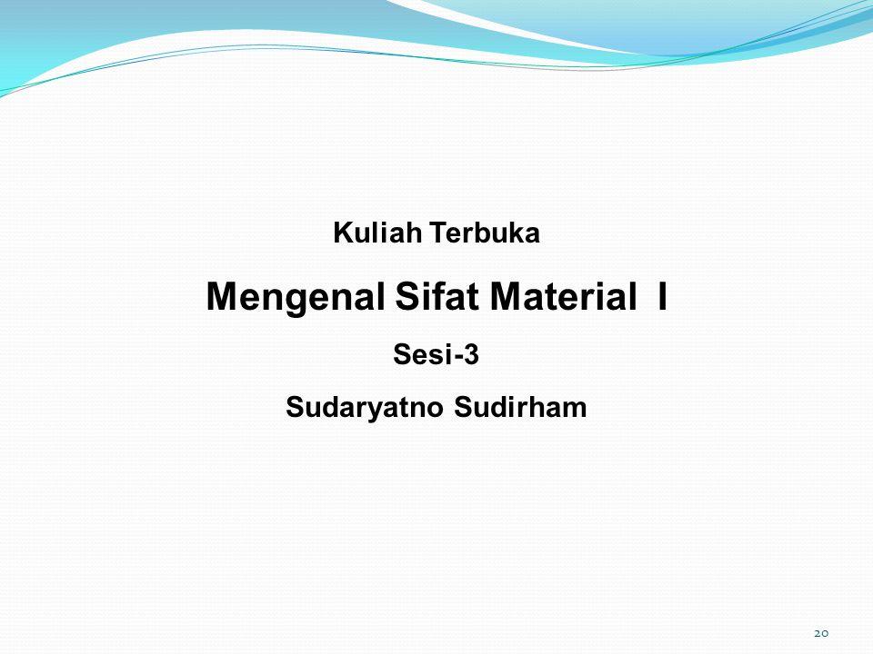 Kuliah Terbuka Mengenal Sifat Material I Sesi-3 Sudaryatno Sudirham 20