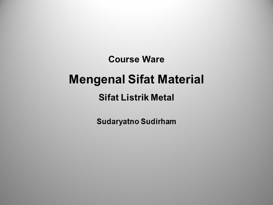 Course Ware Mengenal Sifat Material Sifat Listrik Metal Sudaryatno Sudirham