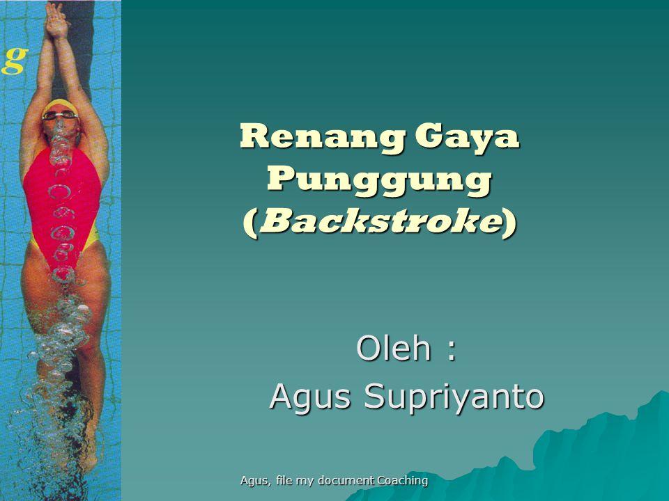 Agus, file my document Coaching Renang Gaya Punggung (Backstroke) Oleh : Agus Supriyanto