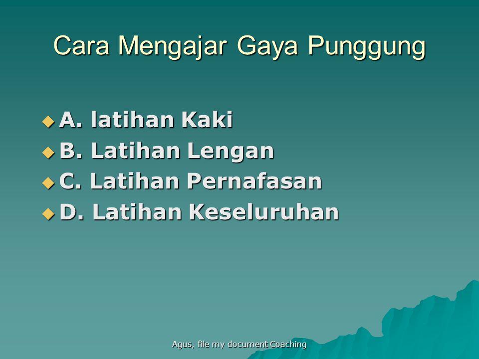 Agus, file my document Coaching Cara Mengajar Gaya Punggung  A.