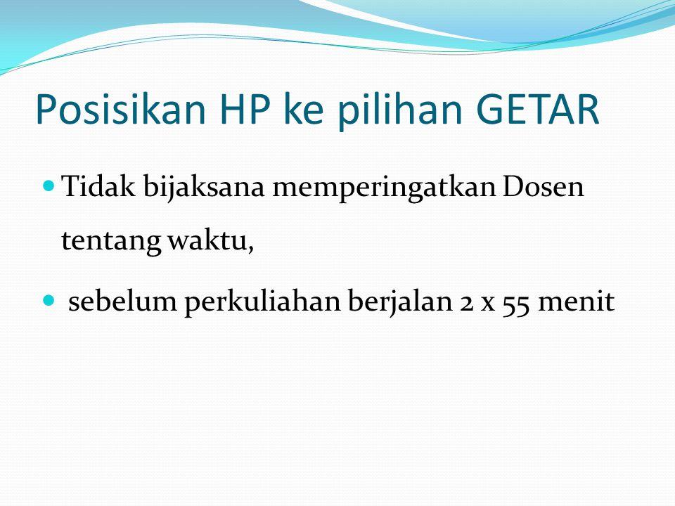 Tidak bijaksana memperingatkan Dosen tentang waktu, sebelum perkuliahan berjalan 2 x 55 menit Posisikan HP ke pilihan GETAR