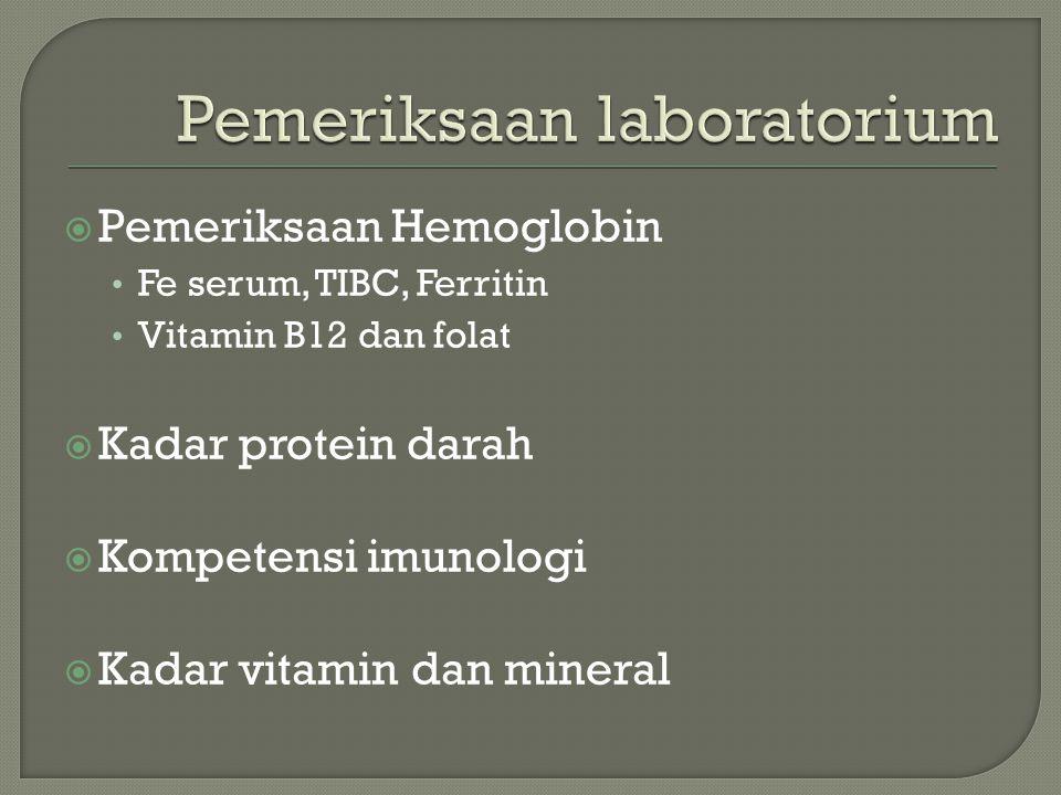  Pemeriksaan Hemoglobin Fe serum, TIBC, Ferritin Vitamin B12 dan folat  Kadar protein darah  Kompetensi imunologi  Kadar vitamin dan mineral