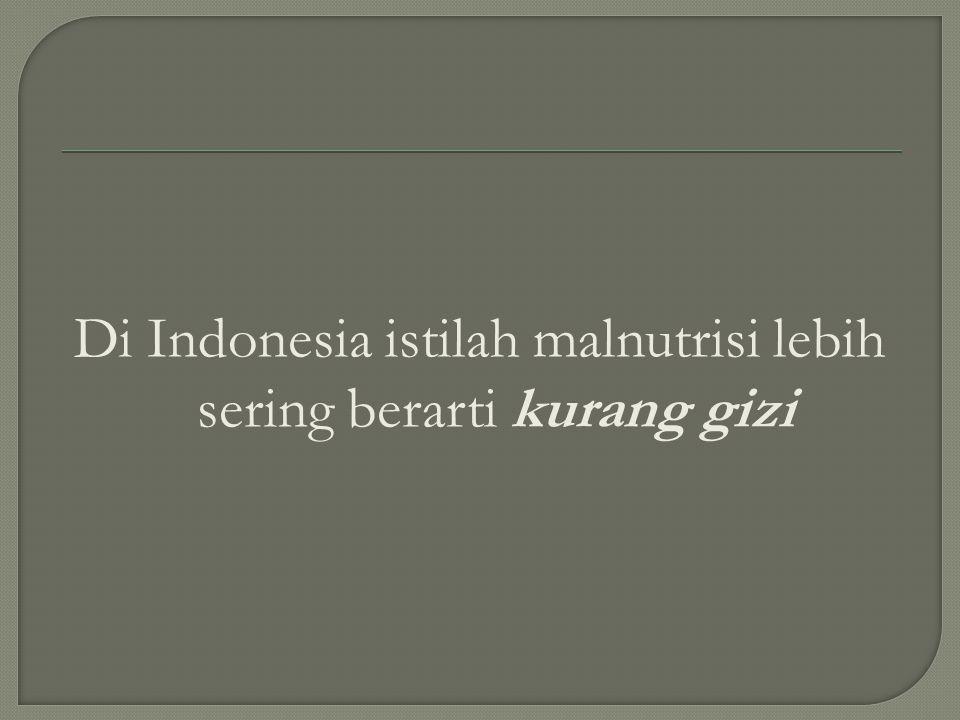 Di Indonesia istilah malnutrisi lebih sering berarti kurang gizi