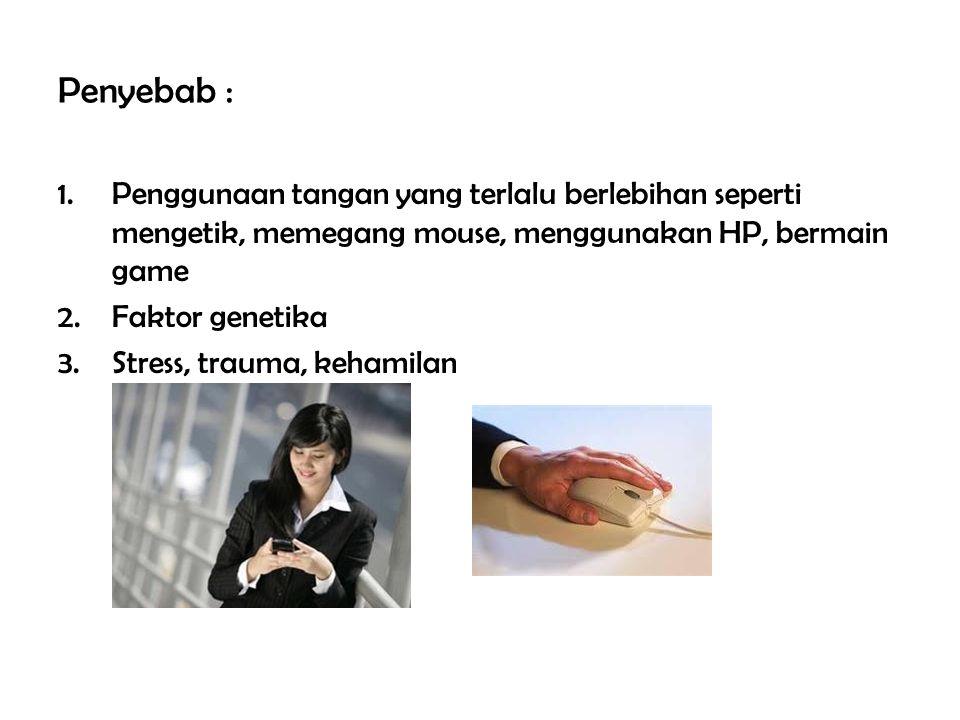 Penyebab : 1.Penggunaan tangan yang terlalu berlebihan seperti mengetik, memegang mouse, menggunakan HP, bermain game 2.Faktor genetika 3.Stress, trau