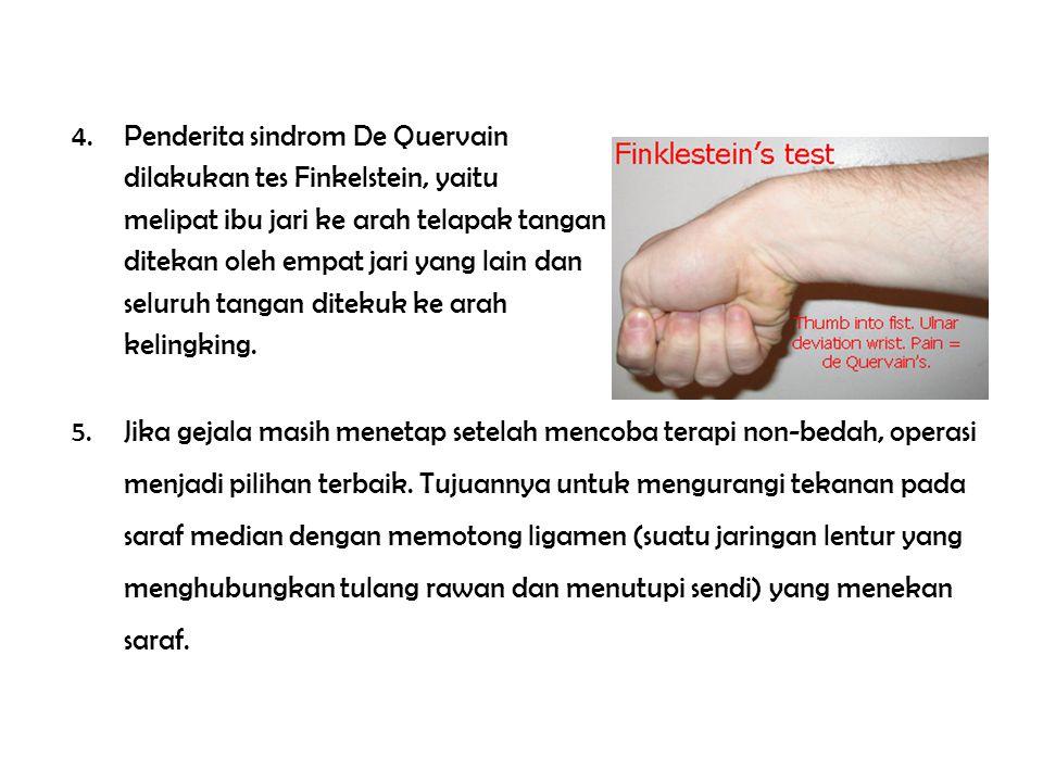 4.Penderita sindrom De Quervain dilakukan tes Finkelstein, yaitu melipat ibu jari ke arah telapak tangan ditekan oleh empat jari yang lain dan seluruh