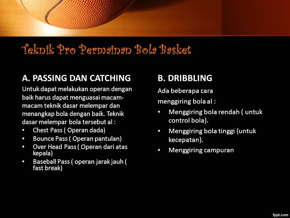Teknik Pro Permainan Bola Basket A. PASSING DAN CATCHING Untuk dapat melakukan operan dengan baik harus dapat menguasai macam- macam teknik dasar mele