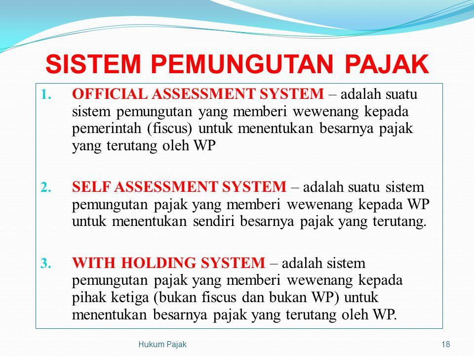 SISTEM PEMUNGUTAN PAJAK 1. OFFICIAL ASSESSMENT SYSTEM – adalah suatu sistem pemungutan yang memberi wewenang kepada pemerintah (fiscus) untuk menentuk